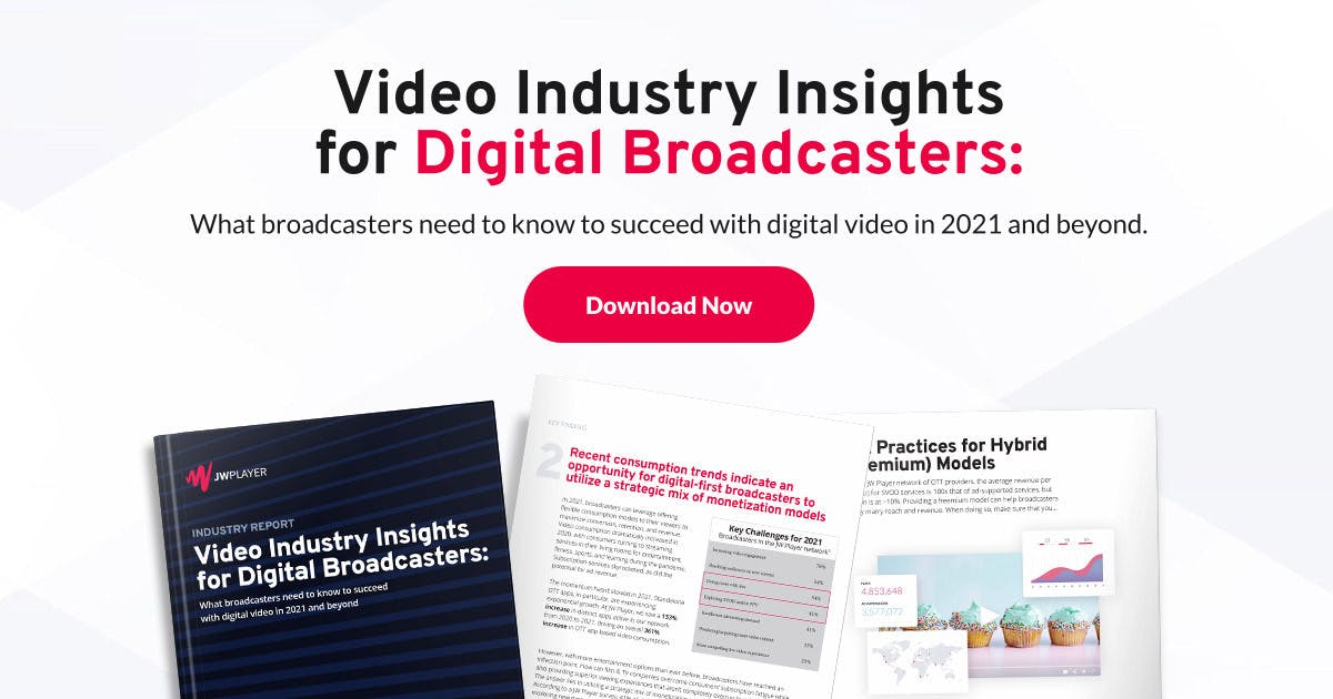 Video Industry Insights for Digital Broadcasters - JW Player Industry Report